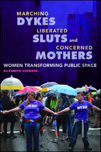 Cover for Currans: Marching Dykes, Liberated Sluts, and Concerned Mothers: Women Transforming Public Space. Click for larger image
