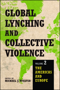 Cover for Pfeifer: Global Lynching and Collective Violence: Volume 2: The Americas and Europe. Click for larger image