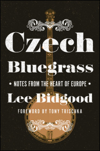Cover for Bidgood: Czech Bluegrass: Notes from the Heart of Europe. Click for larger image
