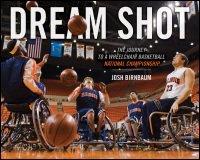 Cover for Birnbaum: Dream Shot: The Journey to a Wheelchair Basketball National Championship. Click for larger image