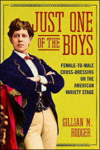 Cover for Rodger: Just One of the Boys: Female-to-Male Cross-Dressing on the American Variety Stage. Click for larger image