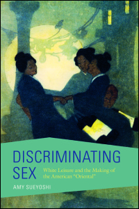 Cover for SUEYOSHI: Discriminating Sex: White Leisure and the Making of the American Oriental. Click for larger image