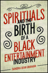 link to catalog page GRAHAM, Spirituals and the Birth of a Black Entertainment Industry