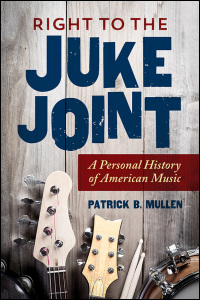 Cover for Mullen: Right to the Juke Joint: A Personal History of American Music. Click for larger image