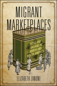 Cover for ZANONI: Migrant Marketplaces: Food and Italians in North and South America. Click for larger image