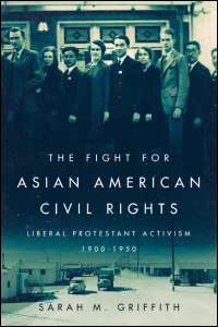 Cover for GRIFFITH: The Fight for Asian American Civil Rights: Liberal Protestant Activism, 1900-1950. Click for larger image