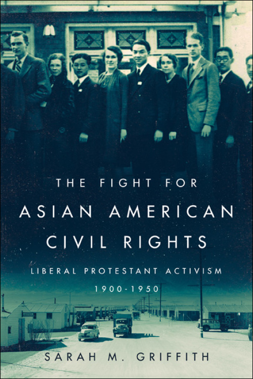 Fight for Asian American Civil Rights : Liberal Protestant Activism, 1900-1950