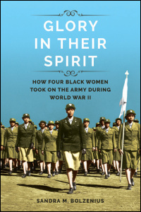 Cover for BOLZENIUS: Glory in Their Spirit: How Four Black Women Took On the Army during World War II. Click for larger image