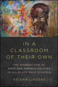 Cover for LINDSAY: In a Classroom of Their Own: The Intersection of Race and Feminist Politics in All-Black Male Schools. Click for larger image