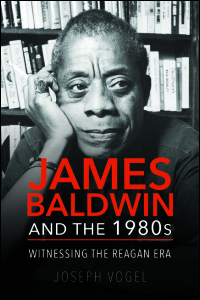 Cover for VOGEL: James Baldwin and the 1980s: Witnessing the Reagan Era. Click for larger image