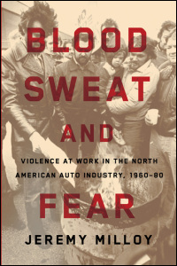 Cover for MILLOY: Blood, Sweat, and Fear: Violence at Work in the North American Auto Industry, 1960-80. Click for larger image