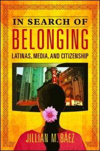 Cover for BÁEZ: In Search of Belonging: Latinas, Media, and Citizenship. Click for larger image