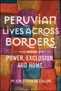 Cover for ALCALDE: Peruvian Lives across Borders: Power, Exclusion, and Home. Click for larger image