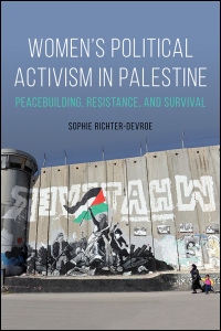 Cover for RICHTER-DEVROE: Women's Political Activism in Palestine: Peacebuilding, Resistance, and Survival. Click for larger image