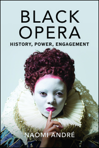Cover for ANDRÉ: Black Opera: History, Power, Engagement. Click for larger image