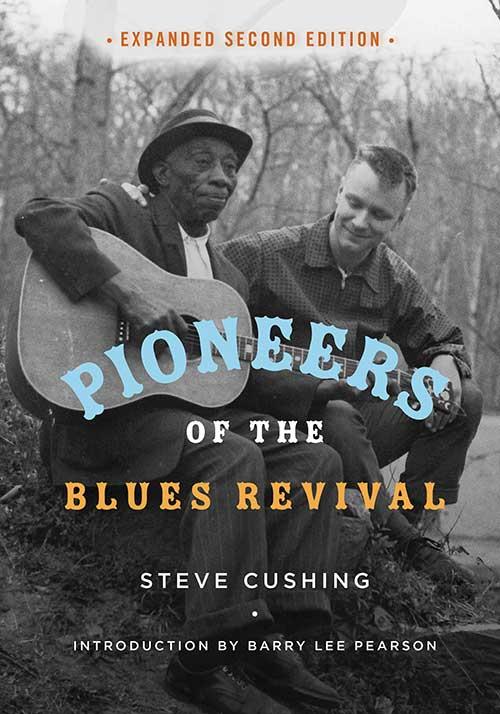 Ui Press Steve Cushing Pioneers Of The Blues Revival