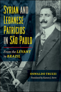 Cover for TRUZZI: Syrian and Lebanese Patricios in Sao Paulo: From the Levant to Brazil. Click for larger image