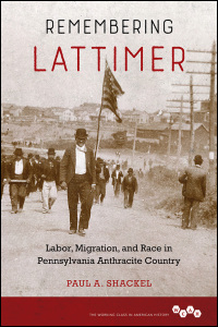 Cover for SHACKEL: Remembering Lattimer: Labor, Migration, and Race in Pennsylvania Anthracite Country. Click for larger image