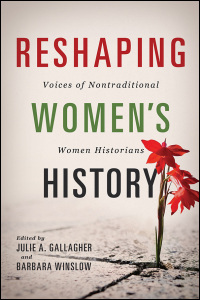 Cover for GALLAGHER: Reshaping Women's History: Voices of Nontraditional Women Historians. Click for larger image