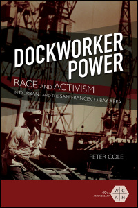Cover for COLE: Dockworker Power: Race and Activism in Durban and the San Francisco Bay Area. Click for larger image