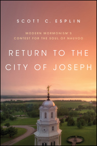 Cover for ESPLIN: Return to the City of Joseph: Modern Mormonism's Contest for the Soul of Nauvoo. Click for larger image