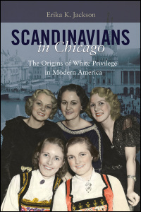 Cover for JACKSON: Scandinavians in Chicago: The Origins of White Privilege in Modern America. Click for larger image