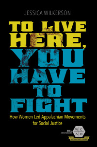Cover for WILKERSON: To Live Here, You Have to Fight: How Women Led Appalachian Movements for Social Justice. Click for larger image