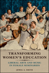 Cover for SMITH: Transforming Women's Education: Liberal Arts and Music in Female Seminaries. Click for larger image
