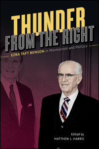 Cover for Harris, ED.: Thunder from the Right: Ezra Taft Benson in Mormonism and Politics. Click for larger image