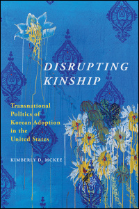 Cover for MCKEE: Disrupting Kinship: Transnational Politics of Korean Adoption in the United States. Click for larger image
