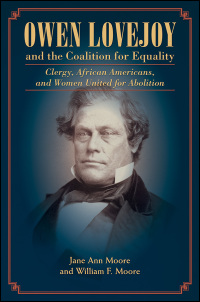 Cover for MOORE & MOORE: Owen Lovejoy and the Coalition for Equality: Clergy, African Americans, and Women United for Abolition. Click for larger image