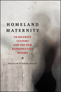Cover for FIXMER-ORAIZ: Homeland Maternity: US Security Culture and the New Reproductive Regime. Click for larger image