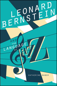Cover for BABER: Leonard Bernstein and the Language of Jazz. Click for larger image