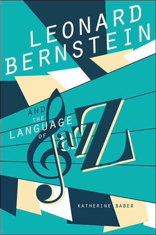 Ui Press Katherine Baber Leonard Bernstein And The Language Of Jazz
