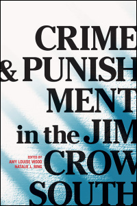 Cover for WOOD & RING, EDS.: Crime and Punishment in the Jim Crow South. Click for larger image