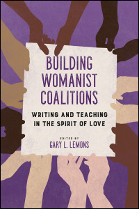 Cover for LEMONS, ED.: Building Womanist Coalitions: Writing and Teaching in the Spirit of Love. Click for larger image