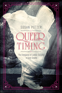 Cover for POTTER: Queer Timing: The Emergence of Lesbian Sexuality in Early Cinema. Click for larger image