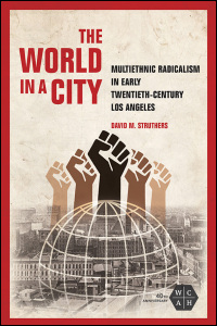 Cover for STRUTHERS: The World in a City: Multiethnic Radicalism in Early Twentieth-Century Los Angeles. Click for larger image