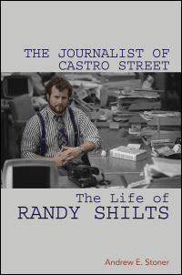 Cover for STONER: The Journalist of Castro Street: The Life of Randy Shilts. Click for larger image