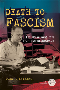 Cover for ENYEART: Death to Fascism: Louis Adamic's Fight for Democracy. Click for larger image