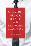 link to catalog page JOHNSON, Mormons, Musical Theater, and Belonging in America
