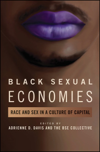 Cover for DAVIS & THE BSE COLLECTIVE, EDS.: Black Sexual Economies: Race and Sex in a Culture of Capital. Click for larger image