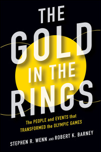 Cover for WENN & BARNEY: The Gold in the Rings: The People and Events That Transformed the Olympic Games. Click for larger image