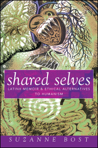Cover for BOST: Shared Selves: Latinx Memoir and Ethical Alternatives to Humanism. Click for larger image