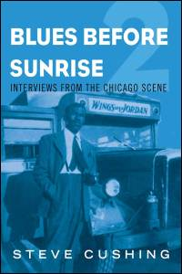 Cover for CUSHING: Blues Before Sunrise 2: Interviews from the Chicago Scene. Click for larger image