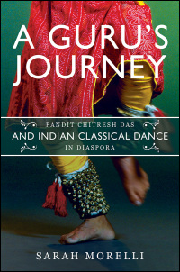 Cover for MORELLI: A Guru's Journey: Pandit Chitresh Das and Indian Classical Dance in Diaspora. Click for larger image