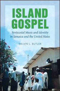 Cover for BUTLER: Island Gospel: Pentecostal Music and Identity in Jamaica and the United States. Click for larger image