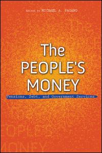 Cover for PAGANO, ED.: The People's Money: Pensions, Debt, and Government Services. Click for larger image