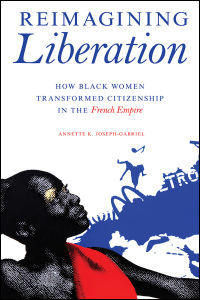 Cover for JOSEPH-GABRIEL: Reimagining Liberation: How Black Women Transformed Citizenship in the French Empire. Click for larger image