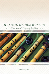 Cover for Senay: Musical Ethics and Islam: The Art of Playing the Ney. Click for larger image